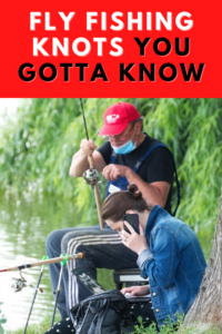Fly Fishing Knots You Gotta Know